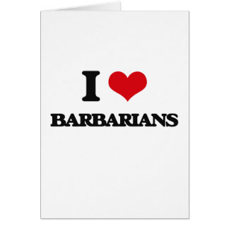 I Love Barbarians Greeting Card