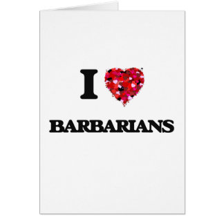 I Love Barbarians Greeting Card