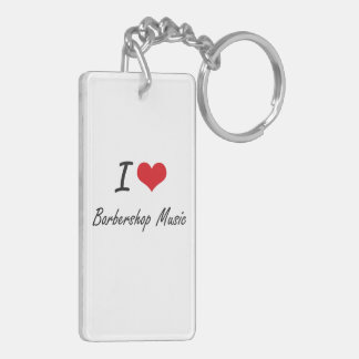 I Love BARBERSHOP MUSIC Double-Sided Rectangular Acrylic Key Ring