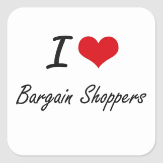 I Love Bargain Shoppers Artistic Design Square Sticker