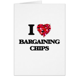 I Love Bargaining Chips Greeting Card