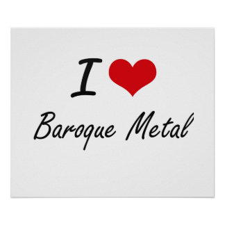 I Love BAROQUE METAL Poster