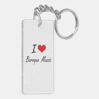 I Love BAROQUE MUSIC Double-Sided Rectangular Acrylic Key Ring