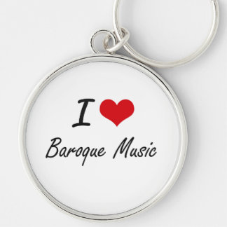 I Love BAROQUE MUSIC Silver-Colored Round Key Ring