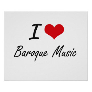 I Love BAROQUE MUSIC Poster