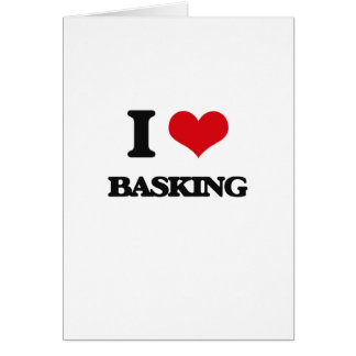 I Love Basking Greeting Card