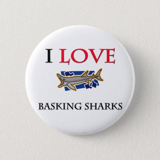 I Love Basking Sharks 6 Cm Round Badge