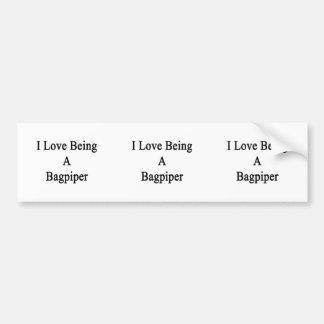 I Love Being A Bagpiper Bumper Stickers