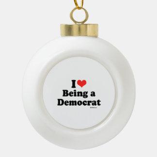 I LOVE BEING A DEMOCRAT CERAMIC BALL DECORATION