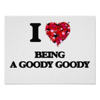 I Love Being A Goody Goody Poster