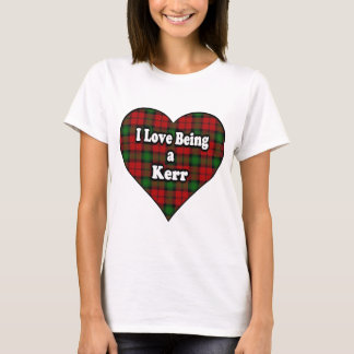 I Love Being a Kerr Clan Tartan T-Shirt