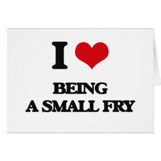 I love Being A Small Fry Greeting Card