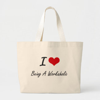 I love Being A Workaholic Artistic Design Jumbo Tote Bag