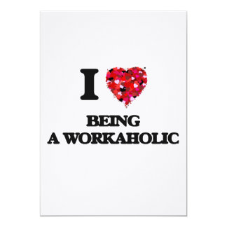 I love Being A Workaholic 13 Cm X 18 Cm Invitation Card
