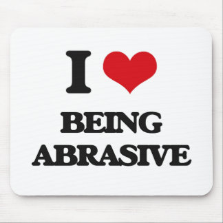 I Love Being Abrasive Mousepads