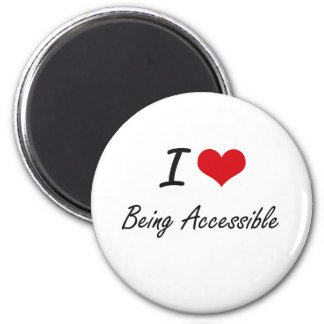 I Love Being Accessible Artistic Design 6 Cm Round Magnet