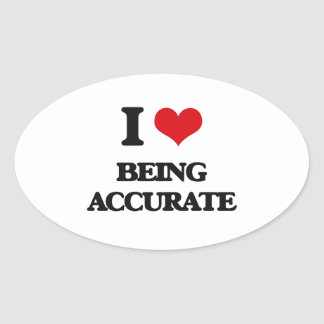 I Love Being Accurate Oval Sticker