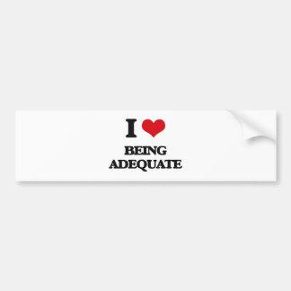 I Love Being Adequate Bumper Sticker