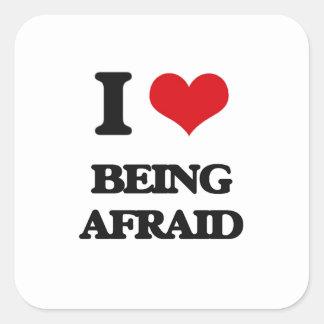 I Love Being Afraid Square Sticker