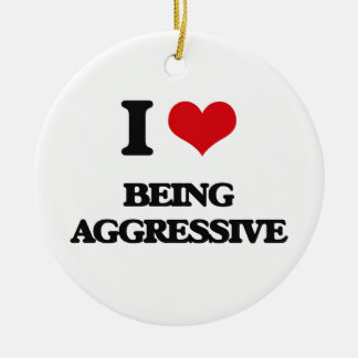 I Love Being Aggressive Ornaments