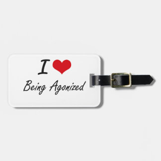 I Love Being Agonized Artistic Design Luggage Tags