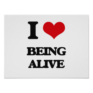 I Love Being Alive Print