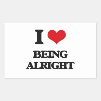 I Love Being Alright Rectangular Sticker