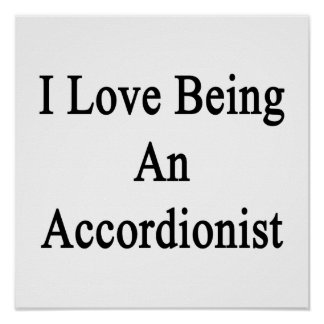 I Love Being An Accordionist Print