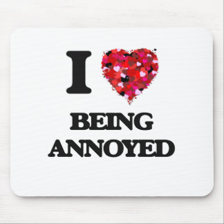 I Love Being Annoyed Mouse Pad