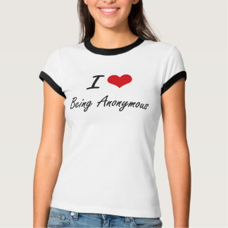 I Love Being Anonymous Artistic Design T-shirt