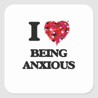 I Love Being Anxious Square Sticker