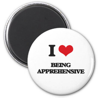 I Love Being Apprehensive Magnets