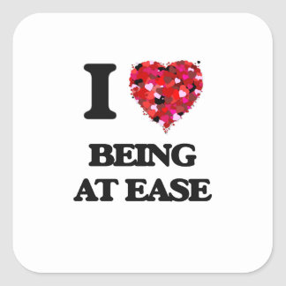 I love Being At Ease Square Sticker
