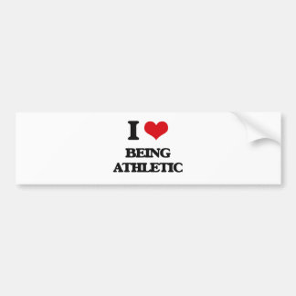 I Love Being Athletic Bumper Sticker