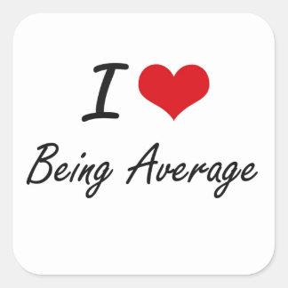 I Love Being Average Artistic Design Square Sticker