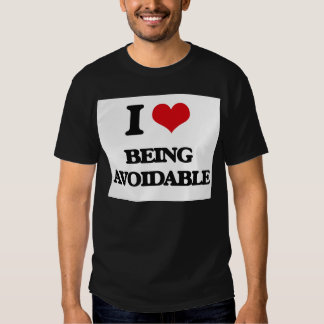 I Love Being Avoidable Tshirts