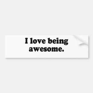 I LOVE BEING AWESOME BUMPER STICKER