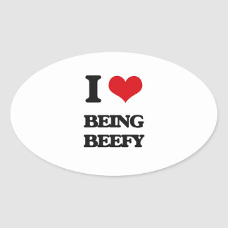 I Love Being Beefy Oval Stickers