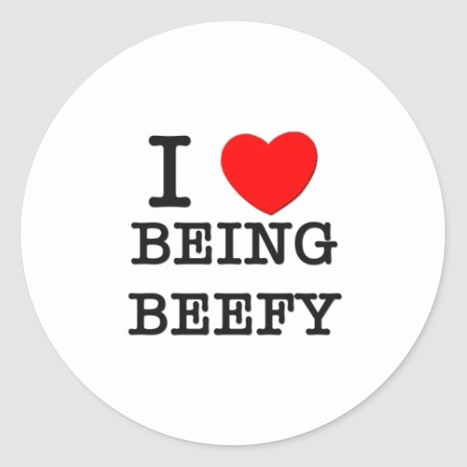 I Love Being Beefy Stickers