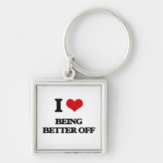 I Love Being Better Off Key Chain