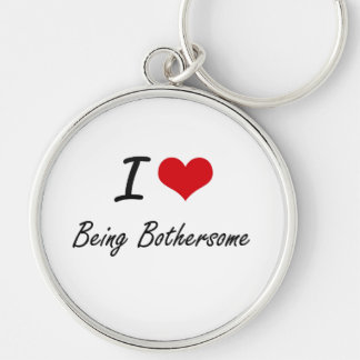 I Love Being Bothersome Artistic Design Silver-Colored Round Key Ring