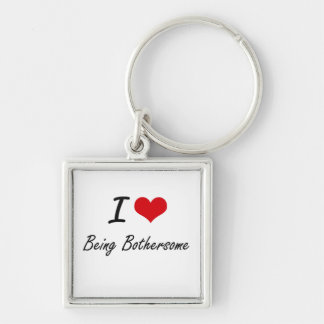 I Love Being Bothersome Artistic Design Silver-Colored Square Key Ring