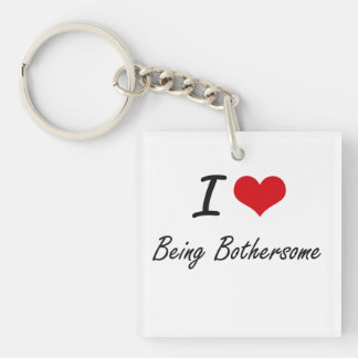 I Love Being Bothersome Artistic Design Single-Sided Square Acrylic Key Ring