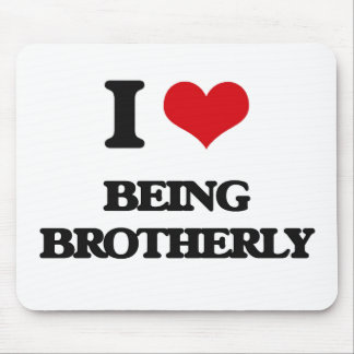 I Love Being Brotherly Mousepad