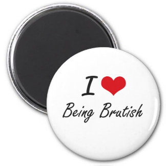 I Love Being Brutish Artistic Design 6 Cm Round Magnet