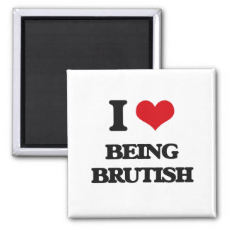 I Love Being Brutish Magnets