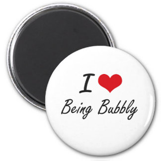 I Love Being Bubbly Artistic Design 6 Cm Round Magnet