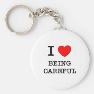 I Love Being Careful Basic Round Button Key Ring