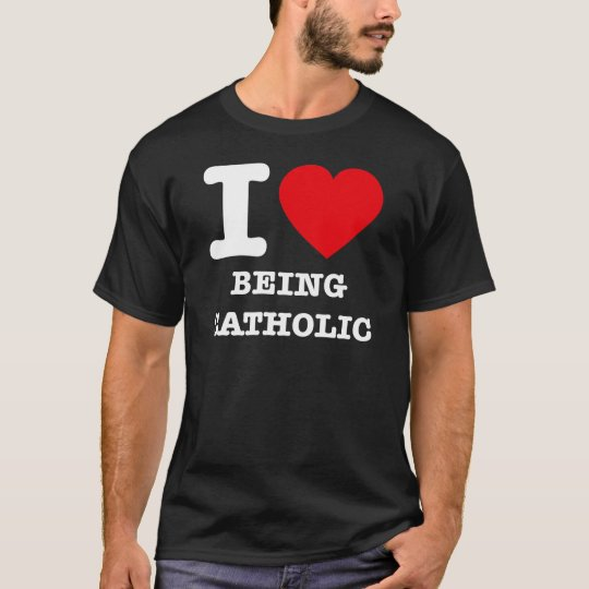 I Love Being Catholic T-Shirt