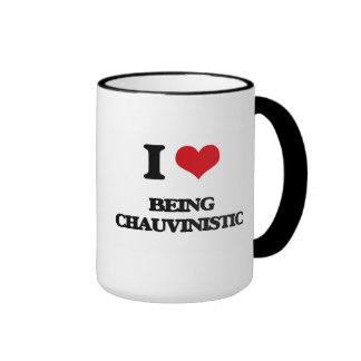 I love Being Chauvinistic Coffee Mug